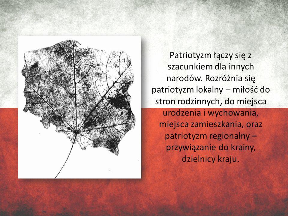 Patriotyzm łączy się z szacunkiem dla innych narodów. Rozróżnia się patriotyzm lokalny – miłość do stron rodzinnych, do miejsca urodzenia i wychowania