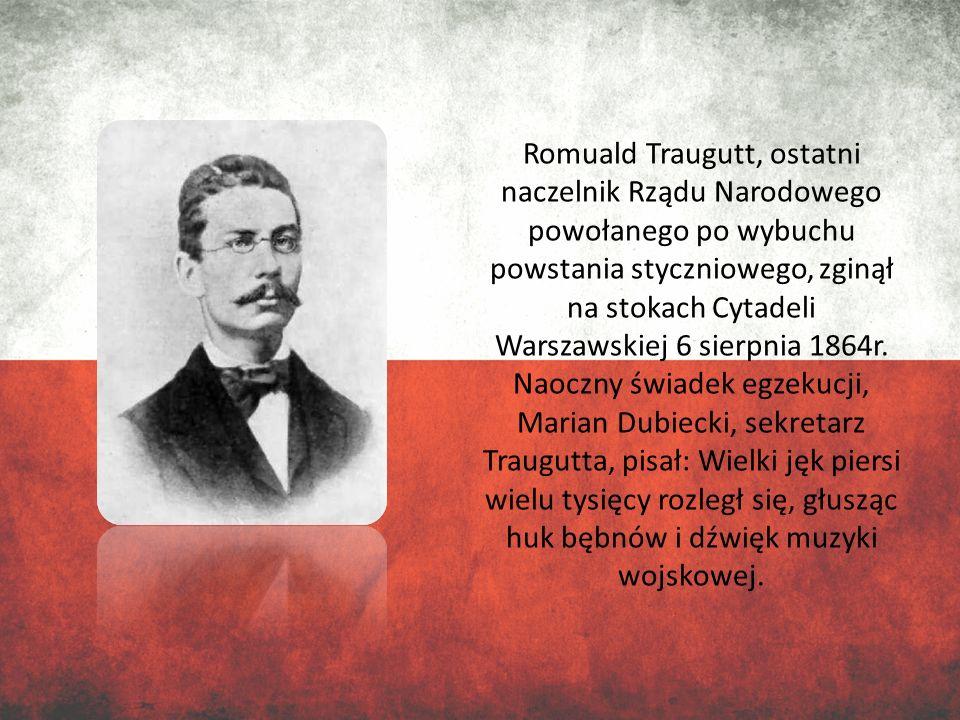 Romuald Traugutt, ostatni naczelnik Rządu Narodowego powołanego po wybuchu powstania styczniowego, zginął na stokach Cytadeli Warszawskiej 6 sierpnia
