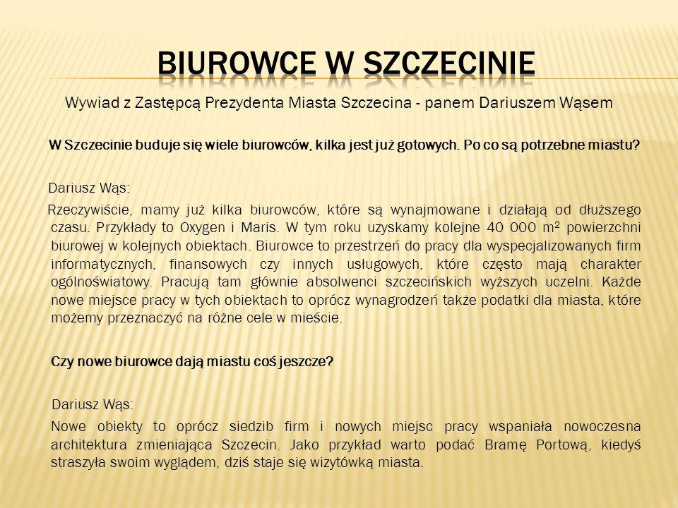 W Szczecinie buduje się wiele biurowców, kilka jest już gotowych. Po co są potrzebne miastu? Dariusz Wąs: Rzeczywiście, mamy już kilka biurowców, któr
