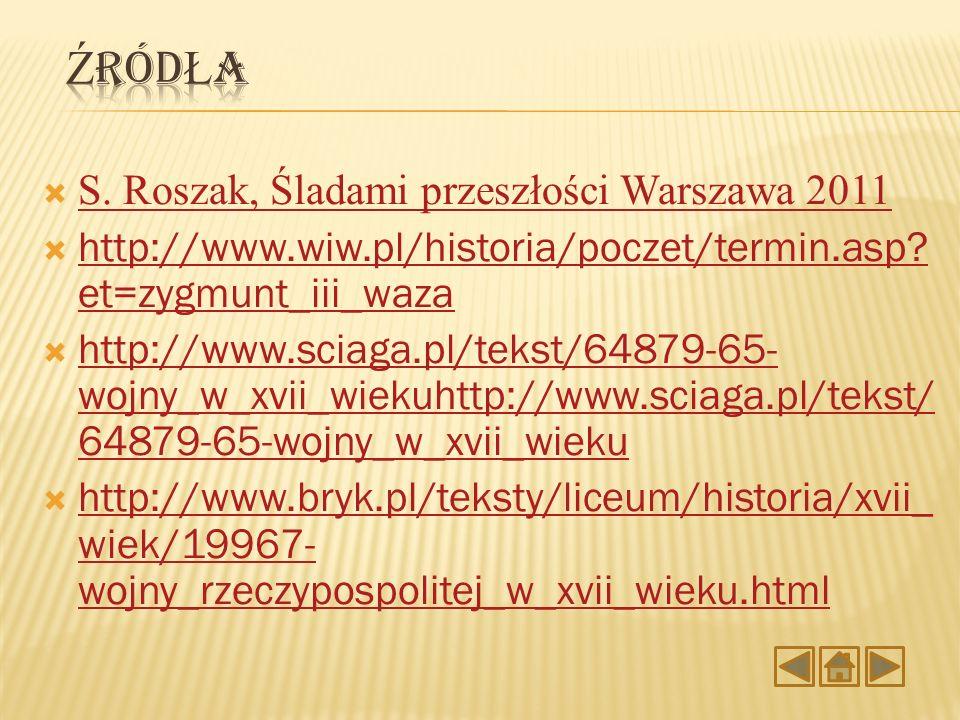 S. Roszak, Śladami przeszłości Warszawa 2011 S. Roszak, Śladami przeszłości Warszawa 2011 http://www.wiw.pl/historia/poczet/termin.asp? et=zygmunt_iii