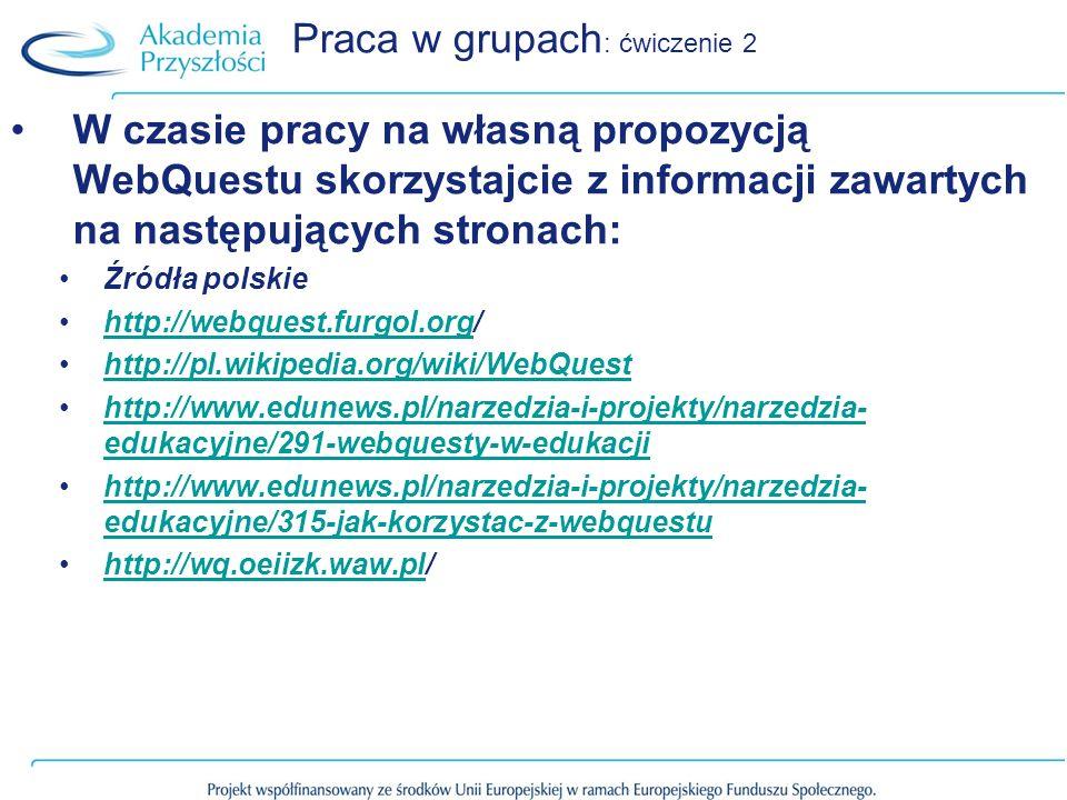 Praca w grupach : ćwiczenie 2 W czasie pracy na własną propozycją WebQuestu skorzystajcie z informacji zawartych na następujących stronach: Źródła pol