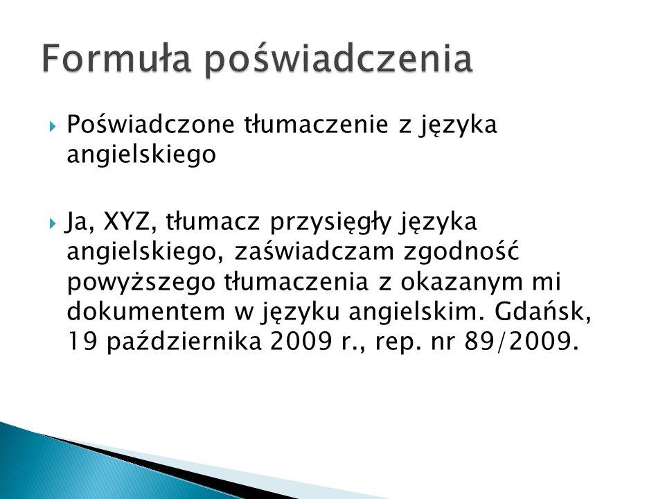 Poświadczone tłumaczenie z języka angielskiego Ja, XYZ, tłumacz przysięgły języka angielskiego, zaświadczam zgodność powyższego tłumaczenia z okazanym