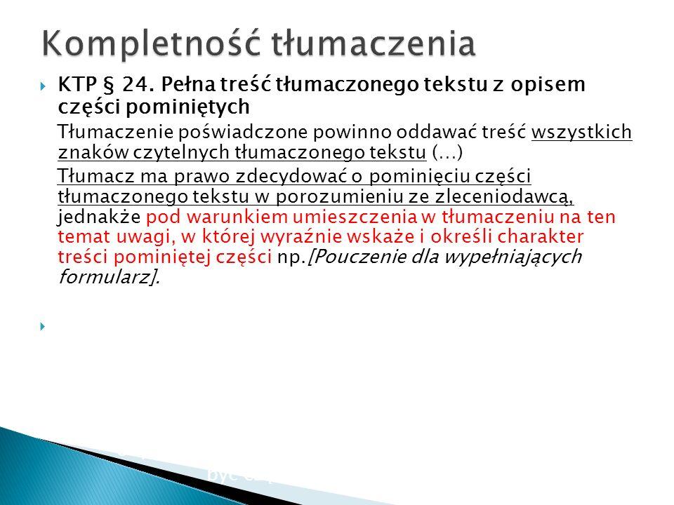 KTP § 24. Pełna treść tłumaczonego tekstu z opisem części pominiętych Tłumaczenie poświadczone powinno oddawać treść wszystkich znaków czytelnych tłum