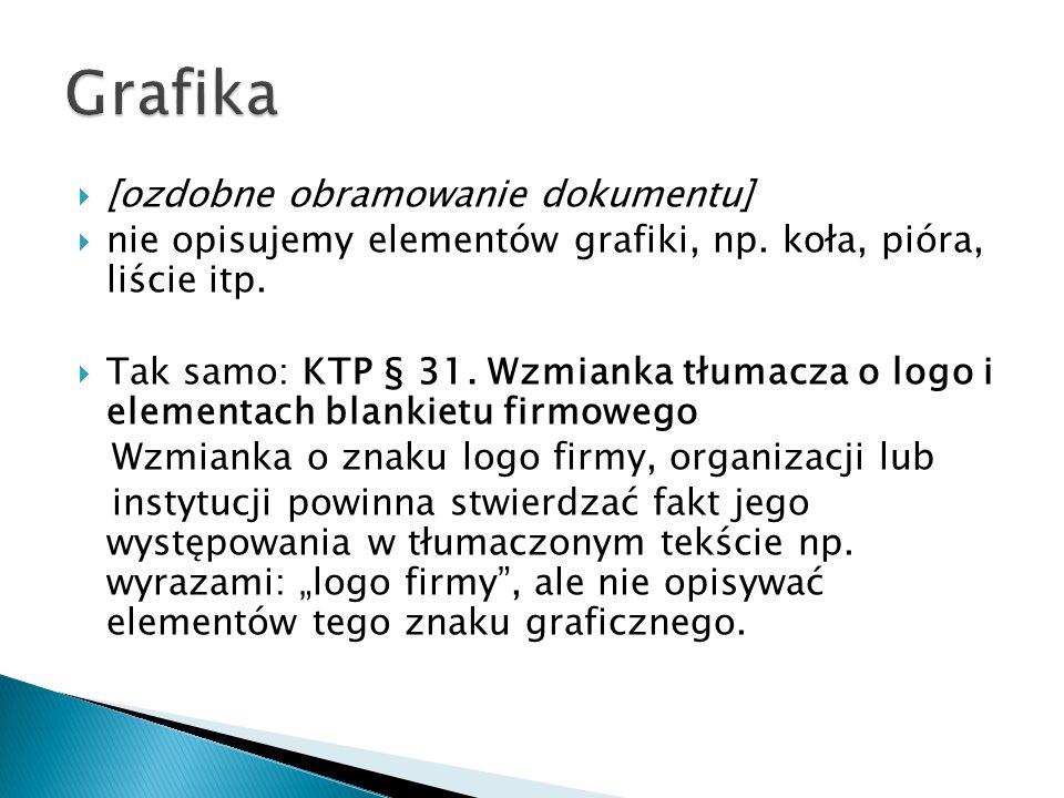 [ozdobne obramowanie dokumentu] nie opisujemy elementów grafiki, np. koła, pióra, liście itp. Tak samo: KTP § 31. Wzmianka tłumacza o logo i elementac