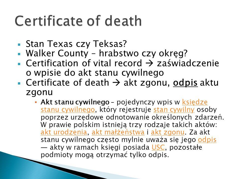 Stan Texas czy Teksas? Walker County – hrabstwo czy okręg? Certification of vital record zaświadczenie o wpisie do akt stanu cywilnego Certificate of
