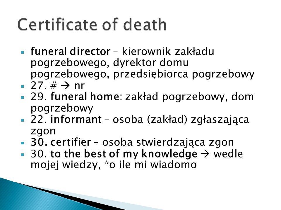 funeral director – kierownik zakładu pogrzebowego, dyrektor domu pogrzebowego, przedsiębiorca pogrzebowy 27. # nr 29. funeral home: zakład pogrzebowy,