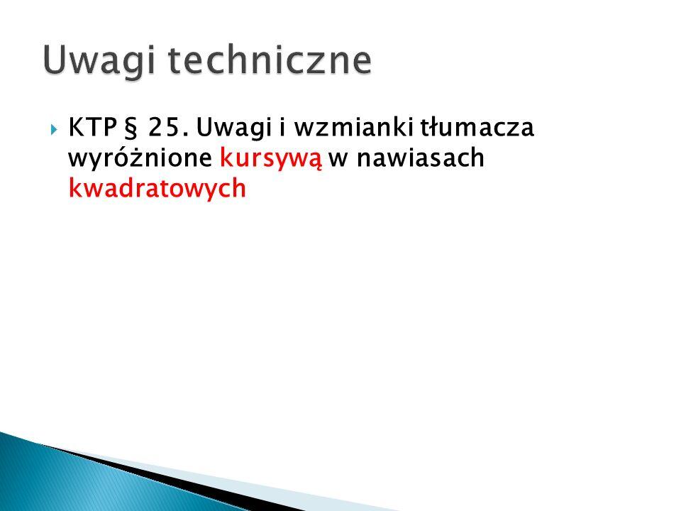 KTP § 25. Uwagi i wzmianki tłumacza wyróżnione kursywą w nawiasach kwadratowych