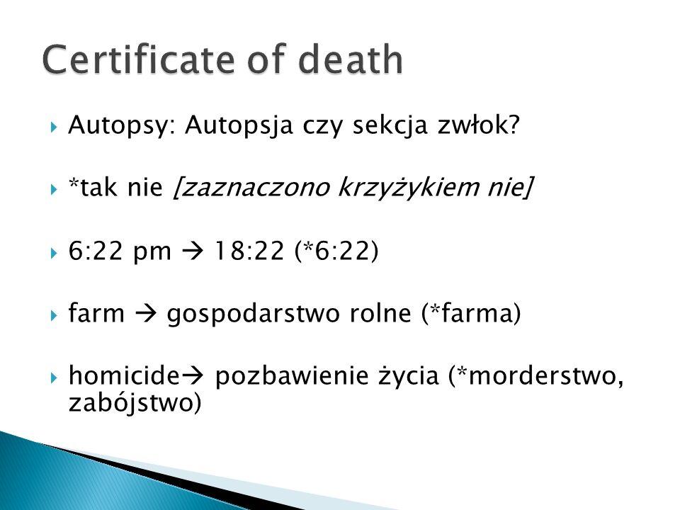 Autopsy: Autopsja czy sekcja zwłok? *tak nie [zaznaczono krzyżykiem nie] 6:22 pm 18:22 (*6:22) farm gospodarstwo rolne (*farma) homicide pozbawienie ż