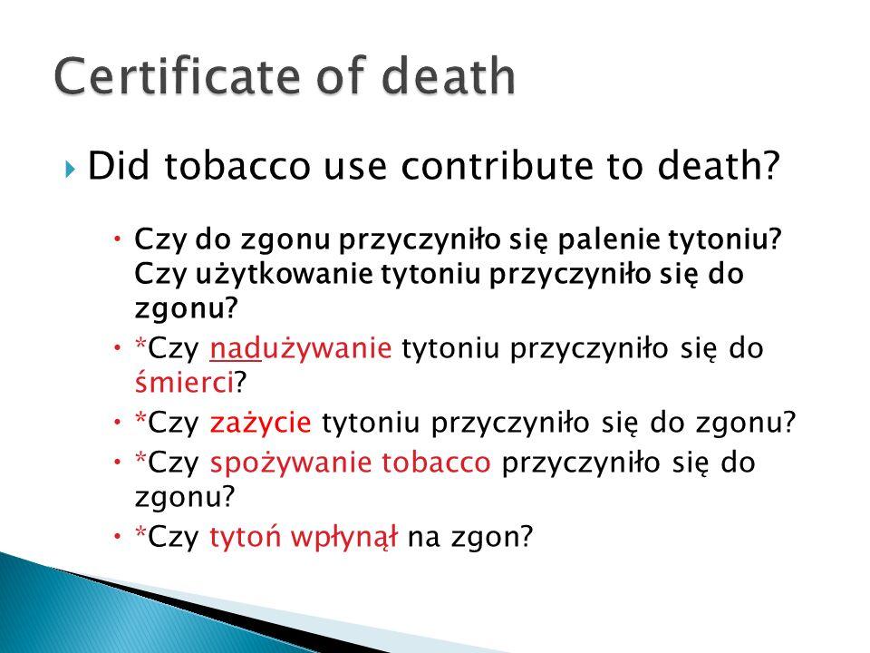 Did tobacco use contribute to death? Czy do zgonu przyczyniło się palenie tytoniu? Czy użytkowanie tytoniu przyczyniło się do zgonu? *Czy nadużywanie
