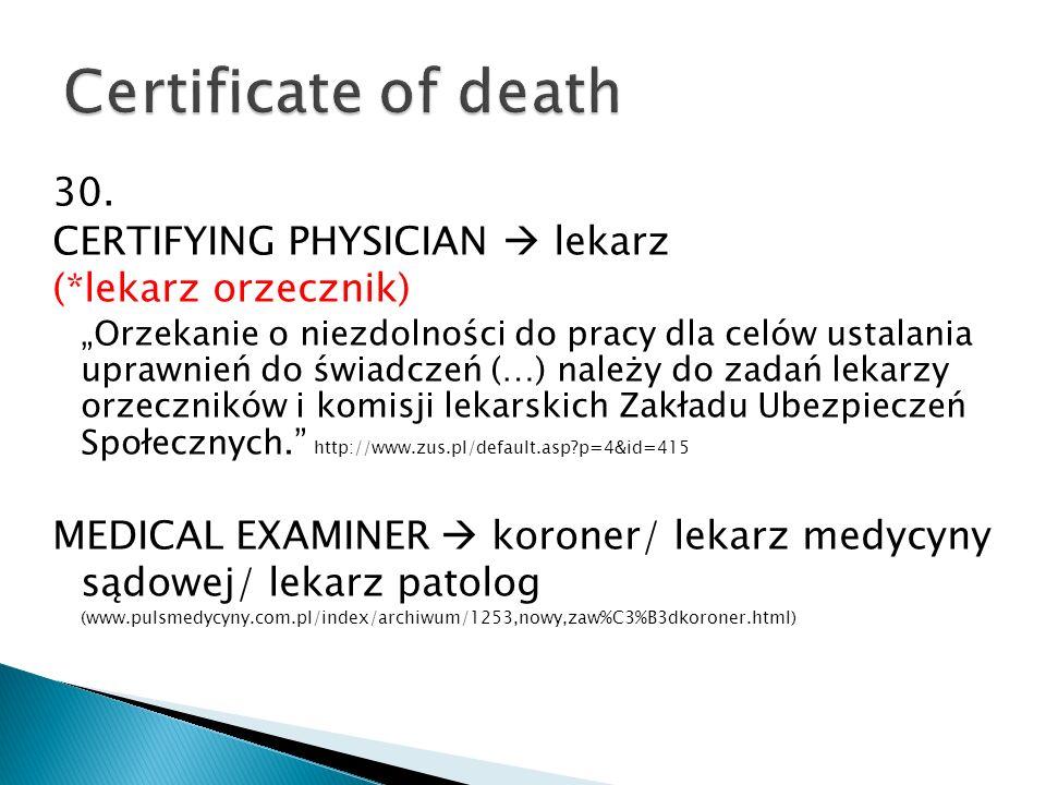 30. CERTIFYING PHYSICIAN lekarz (*lekarz orzecznik) Orzekanie o niezdolności do pracy dla celów ustalania uprawnień do świadczeń (…) należy do zadań l
