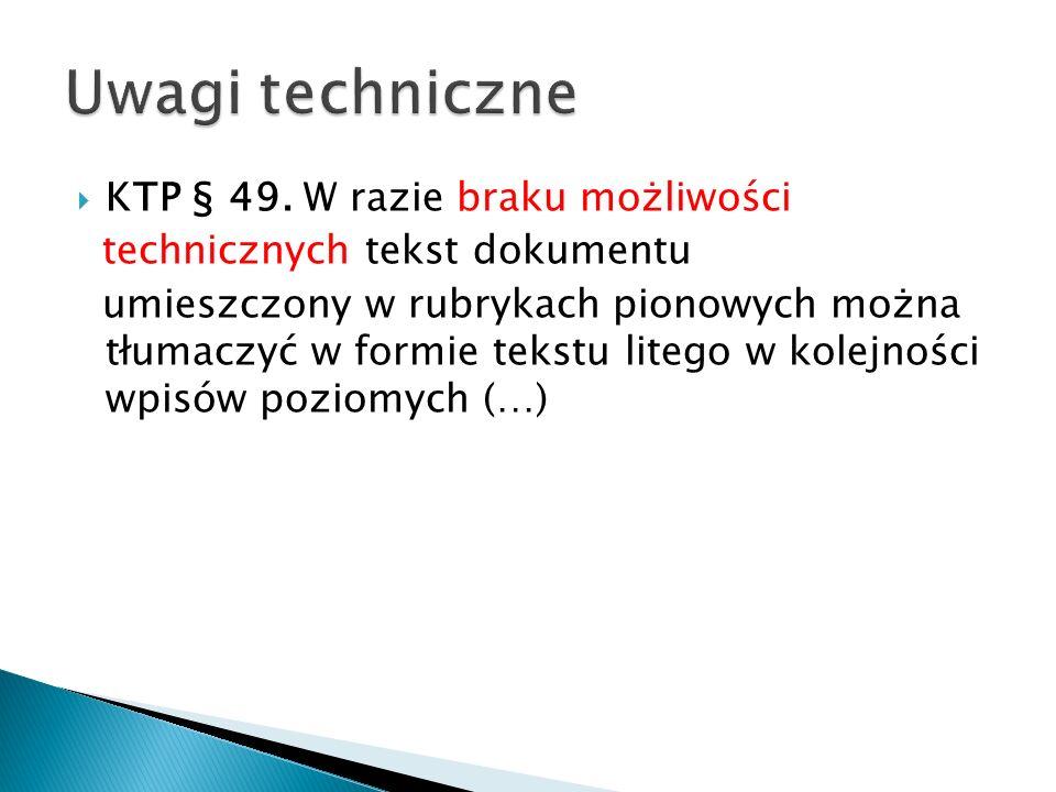 KTP § 49. W razie braku możliwości technicznych tekst dokumentu umieszczony w rubrykach pionowych można tłumaczyć w formie tekstu litego w kolejności