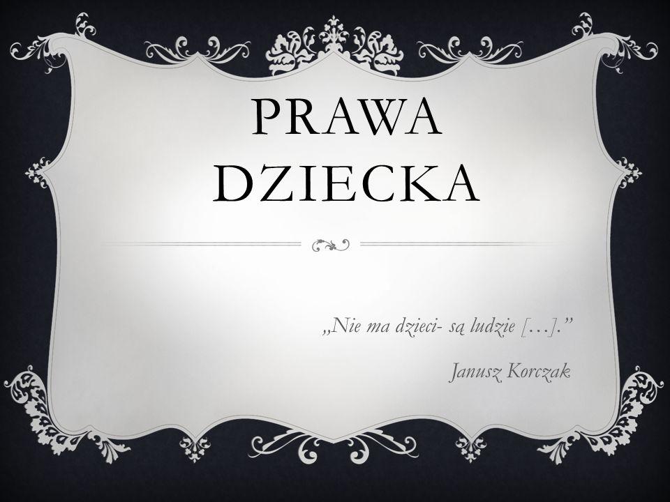 PRAWA DZIECKA Nie ma dzieci- są ludzie […]. Janusz Korczak