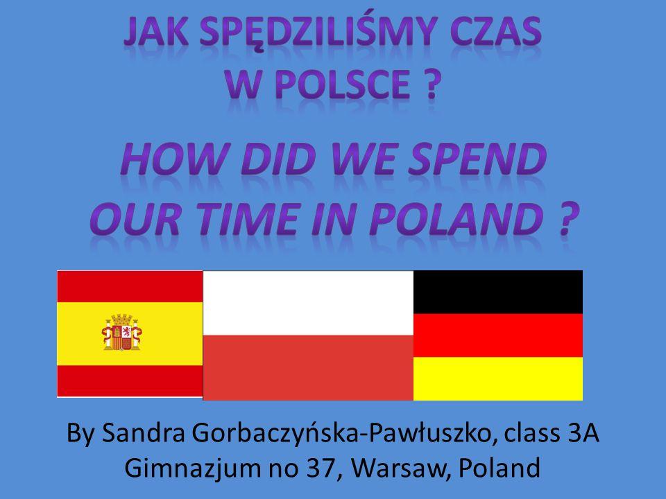 By Sandra Gorbaczyńska-Pawłuszko, class 3A Gimnazjum no 37, Warsaw, Poland