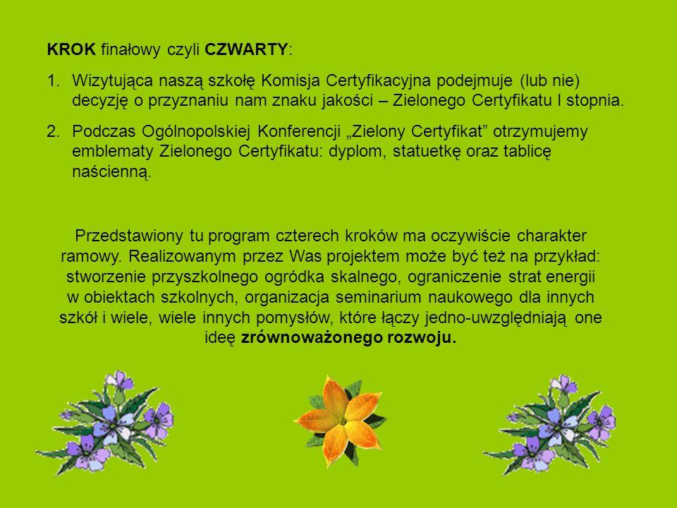 KROK finałowy czyli CZWARTY: 1.Wizytująca naszą szkołę Komisja Certyfikacyjna podejmuje (lub nie) decyzję o przyznaniu nam znaku jakości – Zielonego C