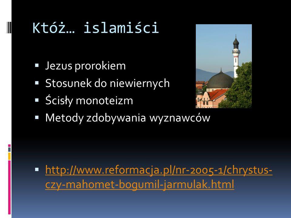 Któż… Katolicy Tradycjonaliści Protestanci Świadkowie Jehowy Islamiści Ateiści Inni (sekty, satanizm, New Age, …)
