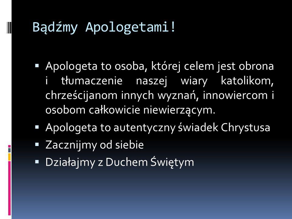 Apologetami w łączności z KK Upominam was, bracia, w imię Pana naszego Jezusa Chrystusa, abyście byli zgodni, i by nie było wśród was rozłamów; byście byli jednego ducha i jednej myśli.