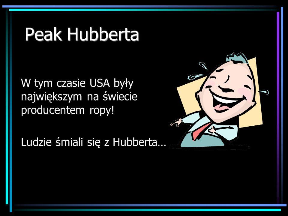 Peak Hubberta W tym czasie USA były największym na świecie producentem ropy! Ludzie śmiali się z Hubberta…