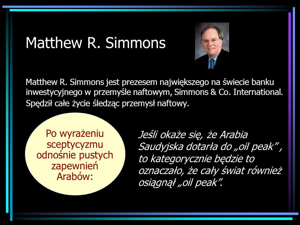 Matthew R. Simmons Matthew R. Simmons jest prezesem największego na świecie banku inwestycyjnego w przemyśle naftowym, Simmons & Co. International. Sp