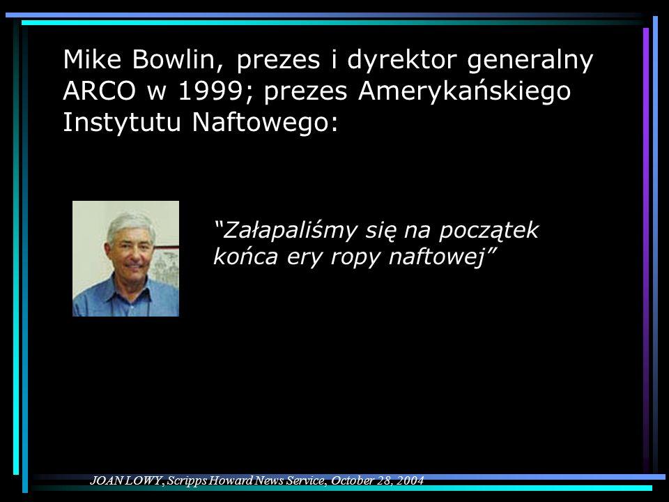 Mike Bowlin, prezes i dyrektor generalny ARCO w 1999; prezes Amerykańskiego Instytutu Naftowego: JOAN LOWY, Scripps Howard News Service, October 28, 2