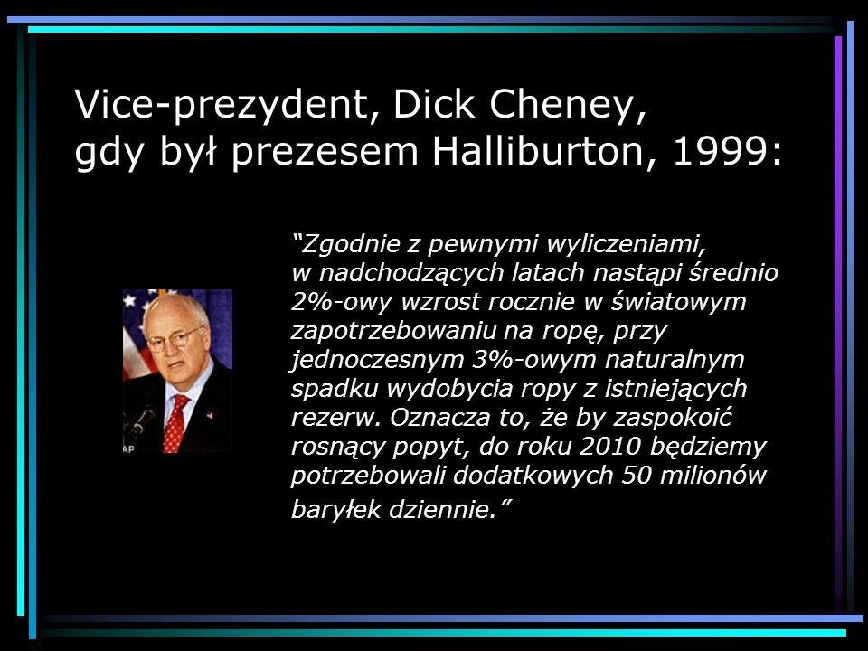 Vice-prezydent, Dick Cheney, gdy był prezesem Halliburton, 1999: Zgodnie z pewnymi wyliczeniami, w nadchodzących latach nastąpi średnio 2%-owy wzrost