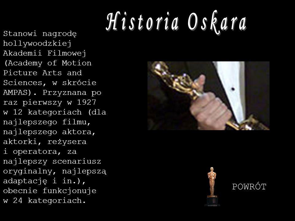 OSKAR został wyprodukowany w 1927 Oskar (oficjalna nazwa Academy Award of Merit- Zasłużona nagroda akademii filmowej), statuetka przedstawiająca rycerza trzymającego w rękach miecz skierowany ostrzem w dół, wykonana wg projektu scenografa Cedrica Gibbonsa z brązu i pokryta warstwą 14-karatowego złota.