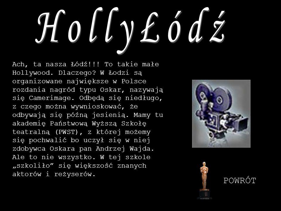 Ach, ta nasza Łódź!!! To takie małe Hollywood. Dlaczego? W Łodzi są organizowane największe w Polsce rozdania nagród typu Oskar, nazywają się Camerima