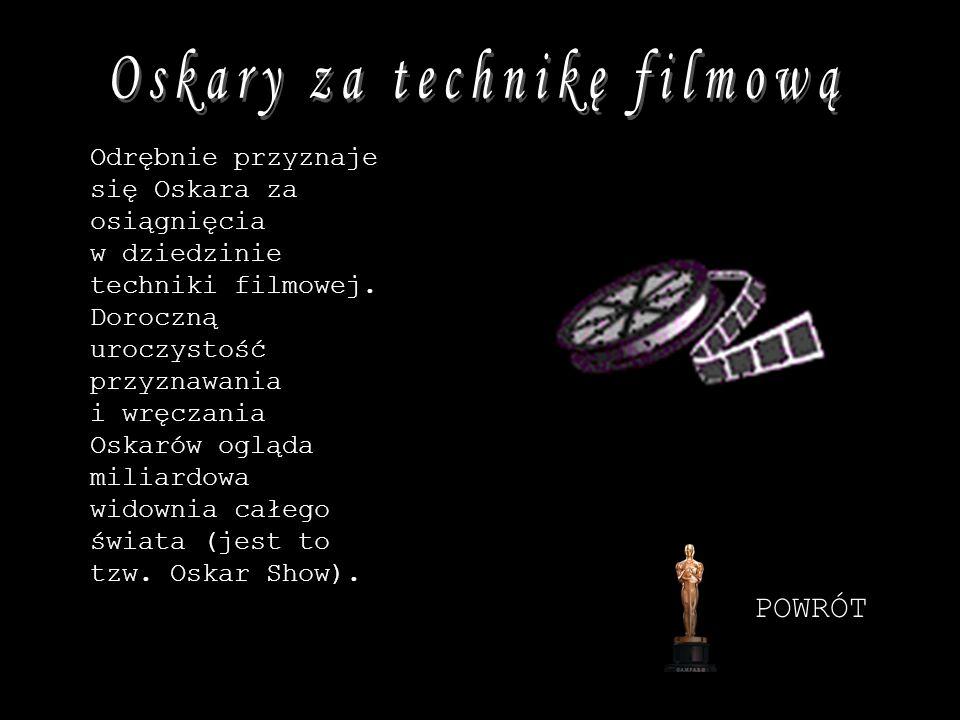 Odrębnie przyznaje się Oskara za osiągnięcia w dziedzinie techniki filmowej. Doroczną uroczystość przyznawania i wręczania Oskarów ogląda miliardowa w