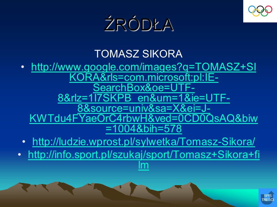 ŹRÓDŁA TOMASZ SIKORA http://www.google.com/images?q=TOMASZ+SI KORA&rls=com.microsoft:pl:IE- SearchBox&oe=UTF- 8&rlz=1I7SKPB_en&um=1&ie=UTF- 8&source=u