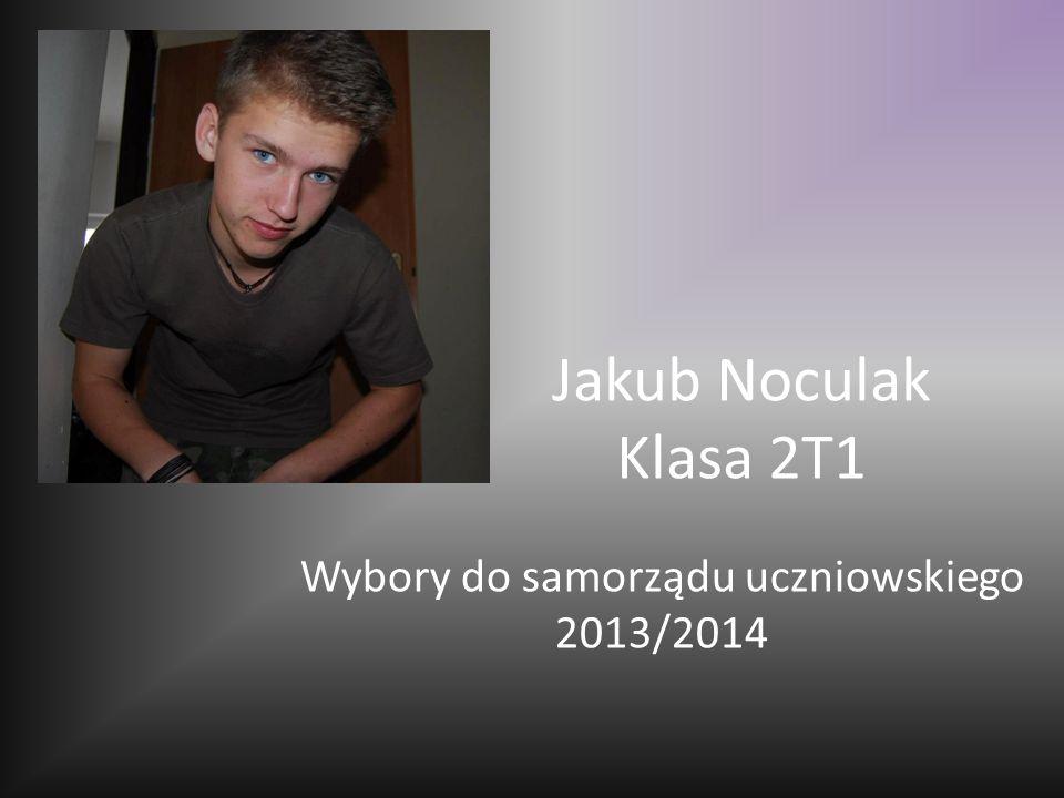 Jakub Noculak Klasa 2T1 Wybory do samorządu uczniowskiego 2013/2014