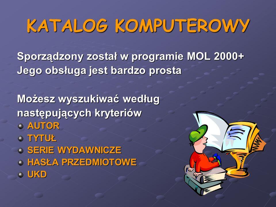 KATALOG KOMPUTEROWY Sporządzony został w programie MOL 2000+ Jego obsługa jest bardzo prosta Możesz wyszukiwać według następujących kryteriów AUTORTYT