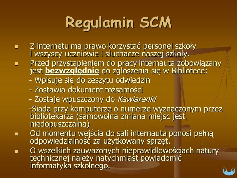 Regulamin SCM Z internetu ma prawo korzystać personel szkoły i wszyscy uczniowie i słuchacze naszej szkoły. Z internetu ma prawo korzystać personel sz