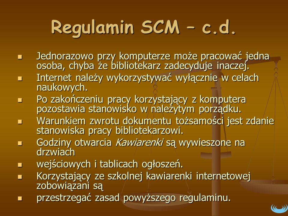 Regulamin SCM – c.d. Jednorazowo przy komputerze może pracować jedna osoba, chyba że bibliotekarz zadecyduje inaczej. Jednorazowo przy komputerze może