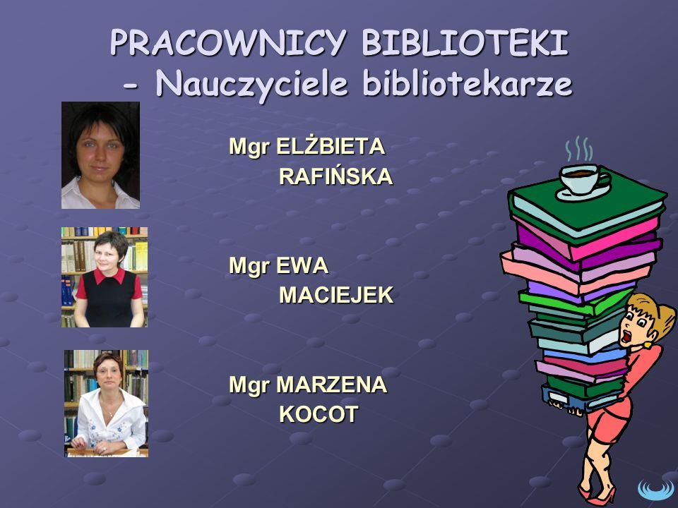 PRACOWNICY BIBLIOTEKI - Nauczyciele bibliotekarze Mgr ELŻBIETA RAFIŃSKA RAFIŃSKA Mgr EWA MACIEJEK MACIEJEK Mgr MARZENA KOCOT KOCOT