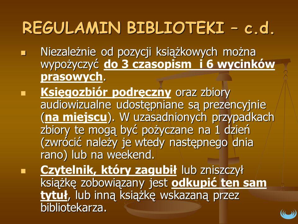REGULAMIN BIBLIOTEKI – c.d. Niezależnie od pozycji książkowych można wypożyczyć. Niezależnie od pozycji książkowych można wypożyczyć do 3 czasopism i