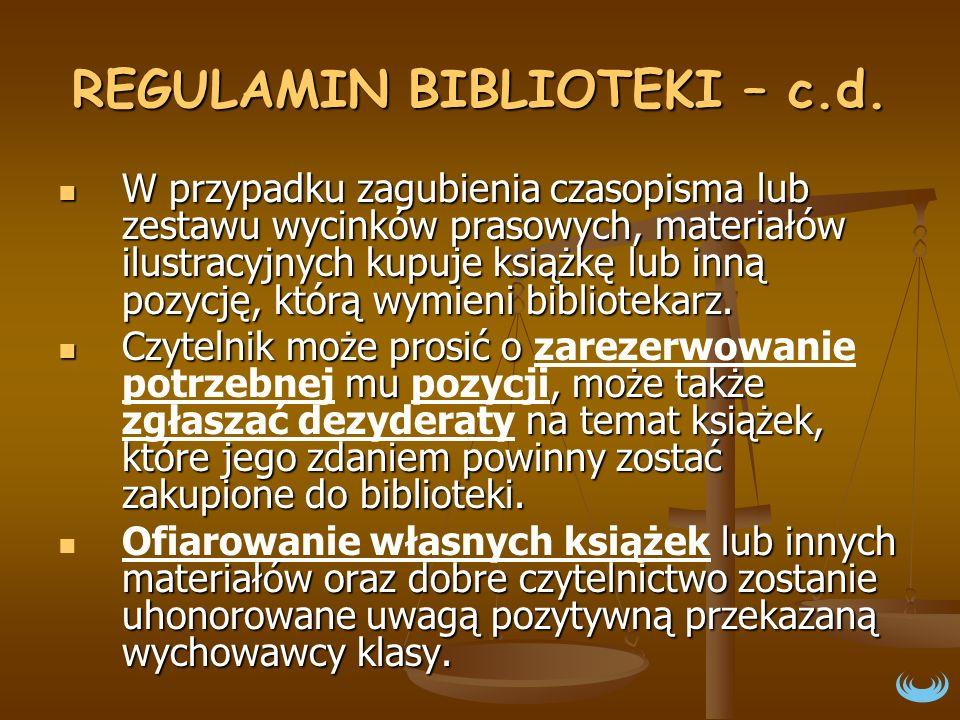 REGULAMIN BIBLIOTEKI – c.d. W przypadku zagubienia czasopisma lub zestawu wycinków prasowych, materiałów ilustracyjnych kupuje książkę lub inną pozycj