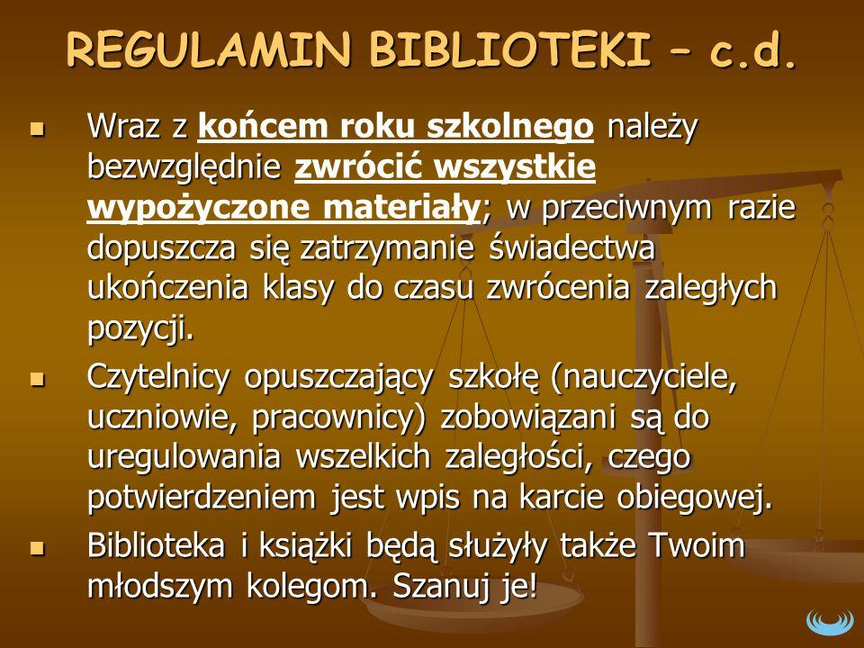 REGULAMIN BIBLIOTEKI – c.d. Wraz z należy bezwzględnie ; w przeciwnym razie dopuszcza się zatrzymanie świadectwa ukończenia klasy do czasu zwrócenia z