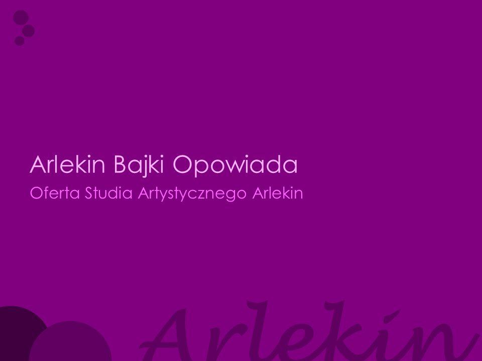 Arlekin Arlekin Bajki Opowiada… Arlekin specjalizuje się w organizowaniu czasu dzieci, młodzieży oraz dorosłych.