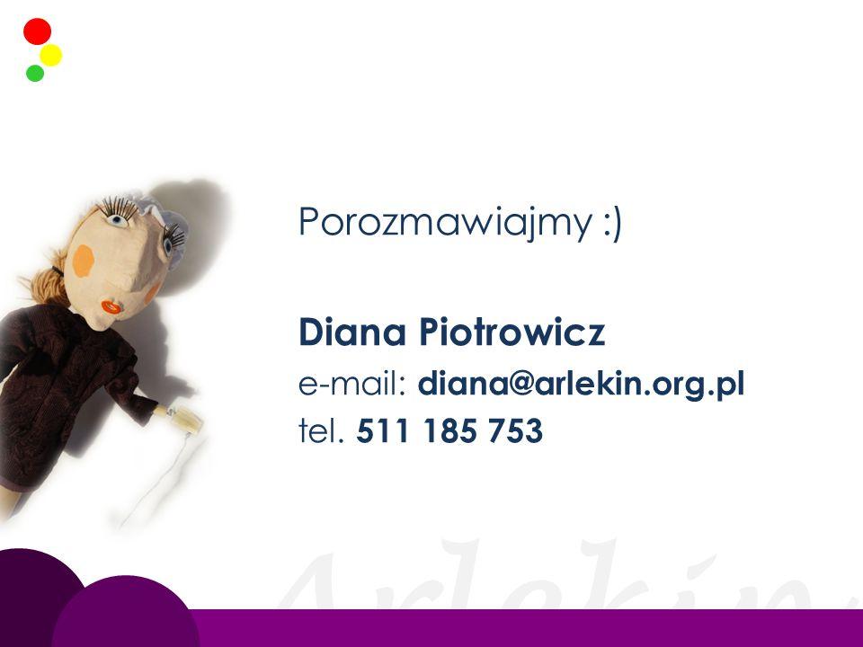 Arlekin Porozmawiajmy :) Diana Piotrowicz e-mail: diana@arlekin.org.pl tel. 511 185 753