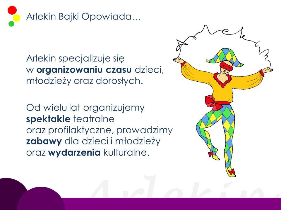 Arlekin Arlekin Bajki Opowiada… Arlekin specjalizuje się w organizowaniu czasu dzieci, młodzieży oraz dorosłych. Od wielu lat organizujemy spektakle t