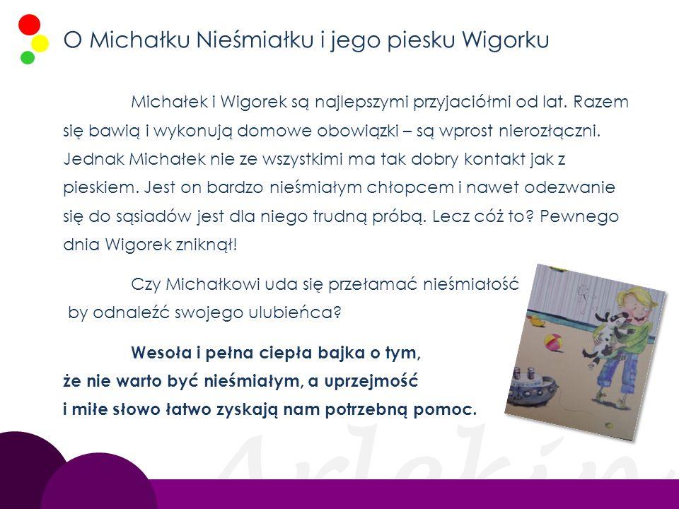 Arlekin O Michałku Nieśmiałku i jego piesku Wigorku Michałek i Wigorek są najlepszymi przyjaciółmi od lat. Razem się bawią i wykonują domowe obowiązki