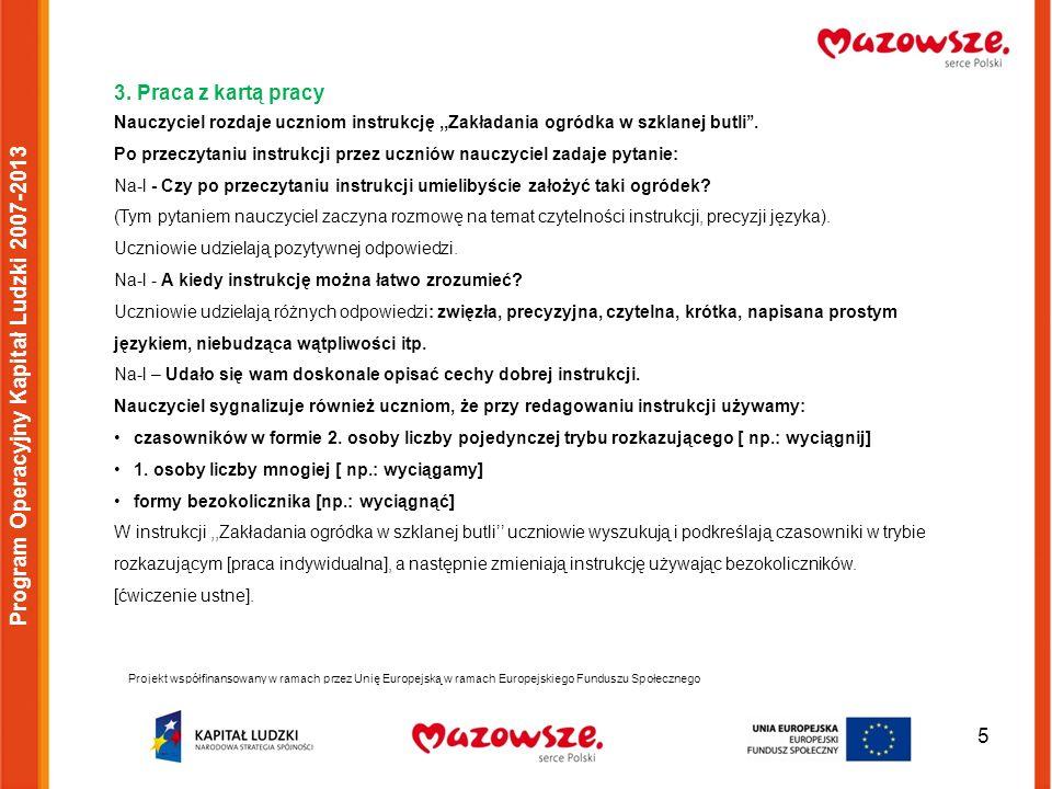 6 Projekt współfinansowany w ramach przez Unię Europejską w ramach Europejskiego Funduszu Społecznego Program Operacyjny Kapitał Ludzki 2007-2013