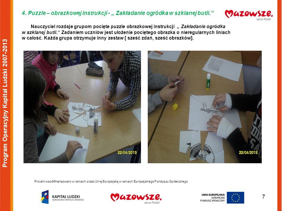 7 4. Puzzle – obrazkowej instrukcji -,, Zakładanie ogródka w szklanej butli. Nauczyciel rozdaje grupom pocięte puzzle obrazkowej instrukcji,, Zakładan