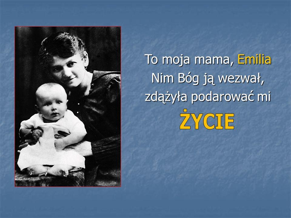 To moja mama, Emilia Nim Bóg ją wezwał, zdążyła podarować mi