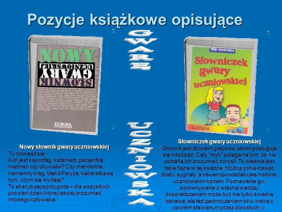 Nowy słownik gwary uczniowskiej Tu dowiesz się: Kim jest kaprofag, kataniarz, pacjentka, matman czy obywatel? Czy mandolina, kamienny krąg, błękit Par