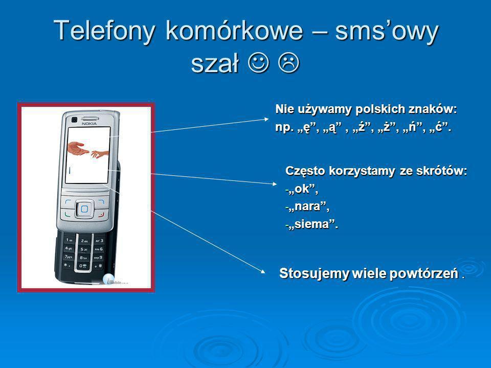 Telefony komórkowe – smsowy szał Telefony komórkowe – smsowy szał Stosujemy wiele powtórzeń. Nie używamy polskich znaków: np. ę, ą, ź, ż, ń, ć. Często