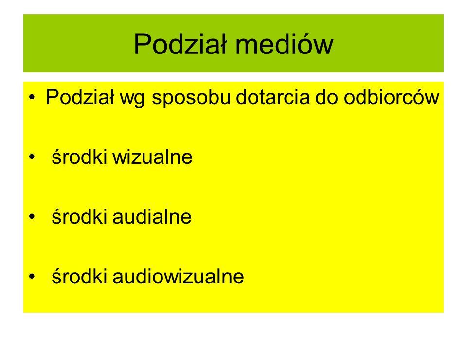 Podział mediów Podział wg sposobu dotarcia do odbiorców środki wizualne środki audialne środki audiowizualne