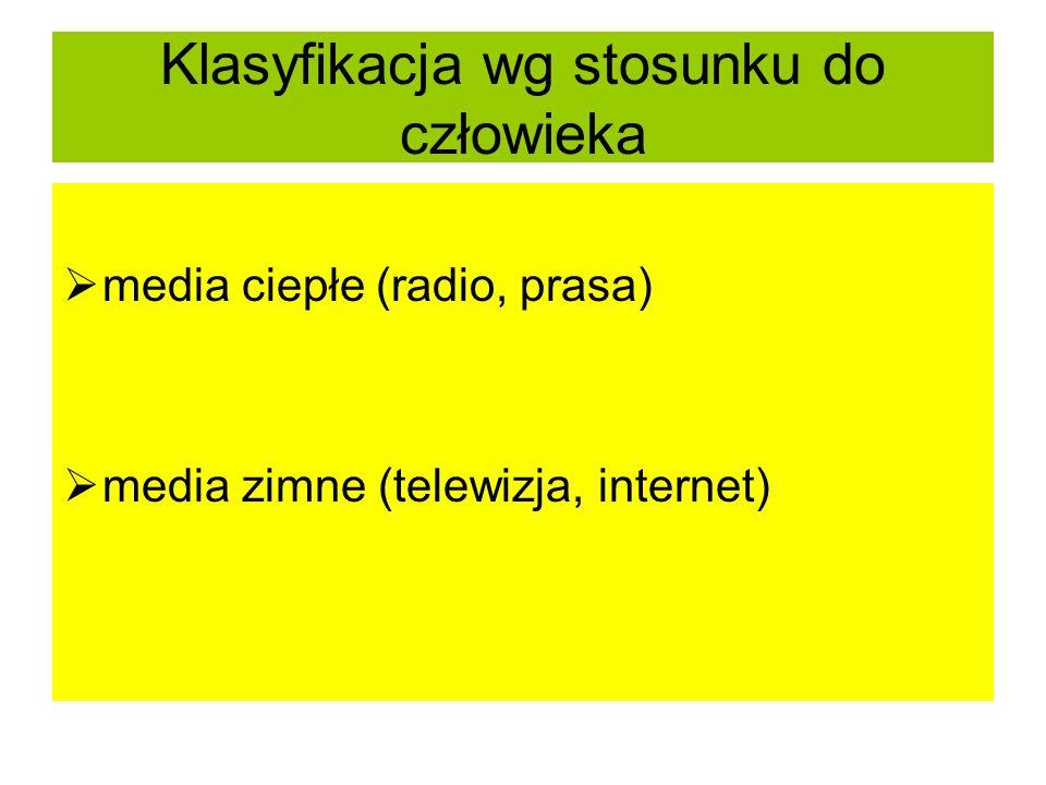 Klasyfikacja wg stosunku do człowieka media ciepłe (radio, prasa) media zimne (telewizja, internet)
