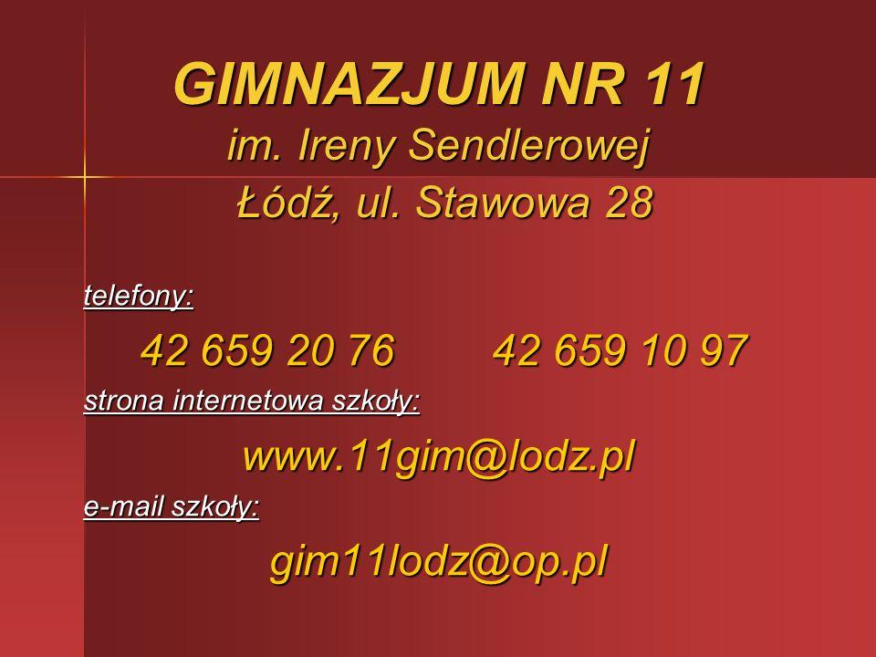 GIMNAZJUM NR 11 im. Ireny Sendlerowej Łódź, ul. Stawowa 28 telefony: 42 659 20 76 42 659 10 97 42 659 20 76 42 659 10 97 strona internetowa szkoły: ww