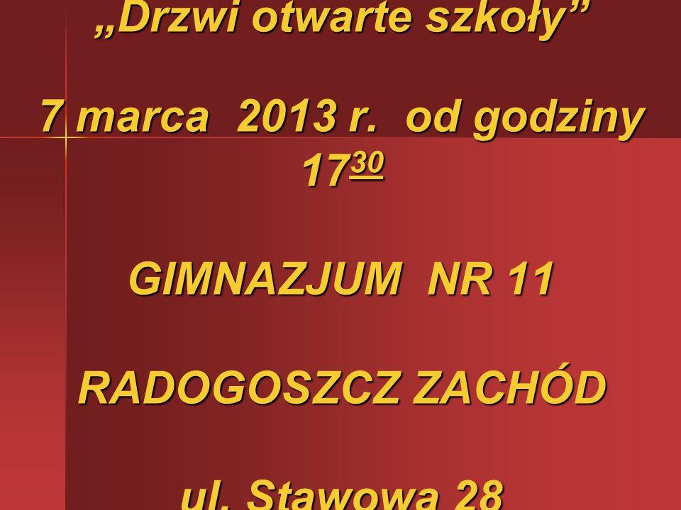 Drzwi otwarte szkoły 7 marca 2013 r. od godziny 17 30 GIMNAZJUM NR 11 RADOGOSZCZ ZACHÓD ul. Stawowa 28
