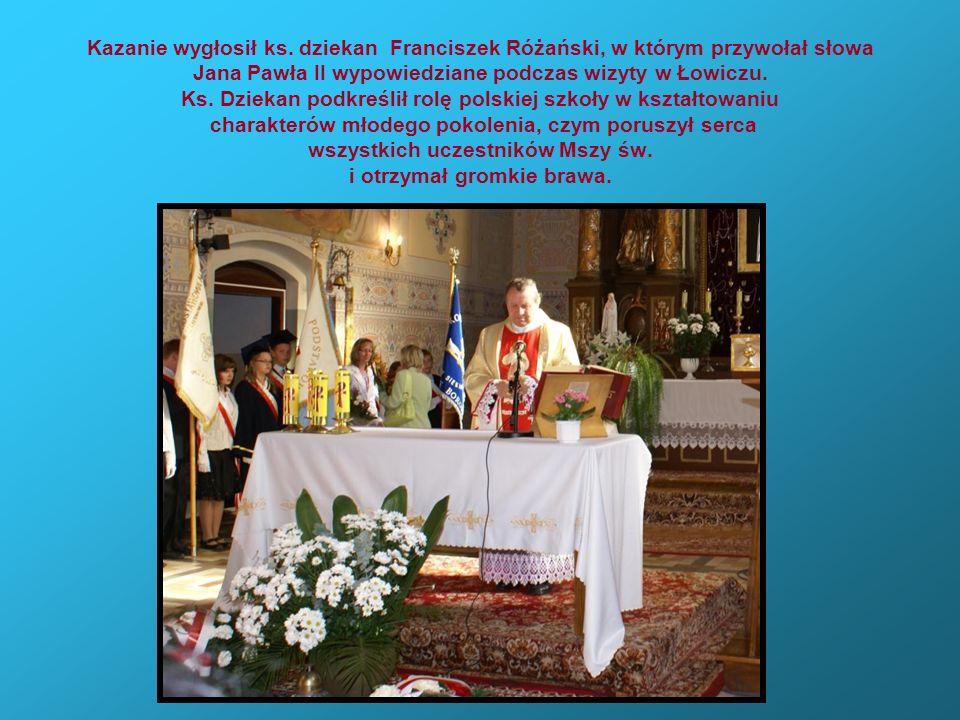 Kazanie wygłosił ks. dziekan Franciszek Różański, w którym przywołał słowa Jana Pawła II wypowiedziane podczas wizyty w Łowiczu. Ks. Dziekan podkreśli